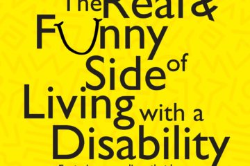 The Real and Funny Side of Living With a Disability
