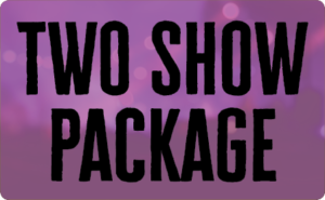 Two Show Package